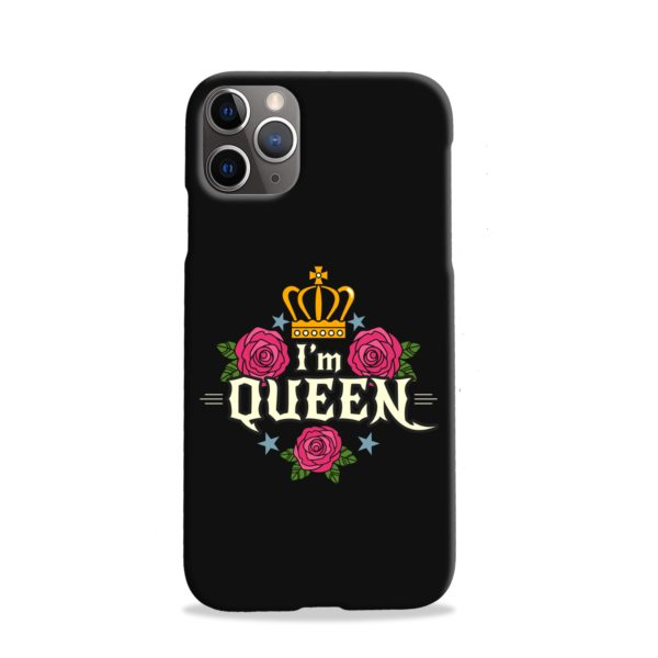 I'm Queen Quotes iPhone 11 Pro Case
