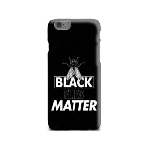 Black Flies Matter iPhone 6 Case