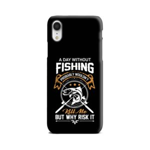 Funny Fishing Quotes about Life iPhone XR Case