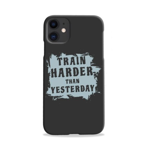 Motivational Slogan Train Harder Than Yesterday Quotes iPhone 11 Case