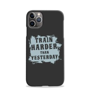 Motivational Slogan Train Harder Than Yesterday Quotes iPhone 11 Pro Case