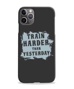 Motivational Slogan Train Harder Than Yesterday Quotes iPhone 11 Pro Max Case