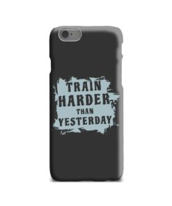 Motivational Slogan Train Harder Than Yesterday Quotes iPhone 6 Case