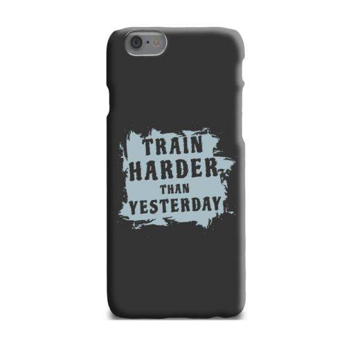 Motivational Slogan Train Harder Than Yesterday Quotes iPhone 6 Plus Case