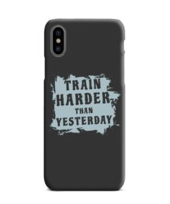 Motivational Slogan Train Harder Than Yesterday Quotes iPhone XS Max Case