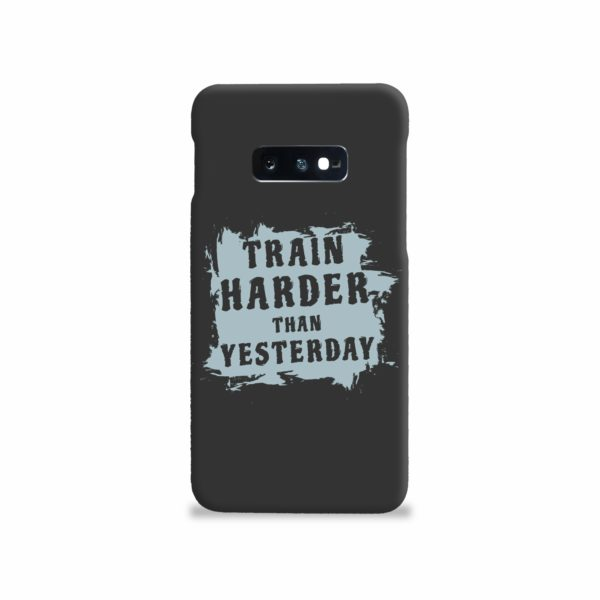 Motivational Slogan Train Harder Than Yesterday Quotes Samsung Galaxy S10e Case