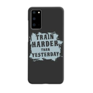 Motivational Slogan Train Harder Than Yesterday Quotes Samsung Galaxy S20 Case