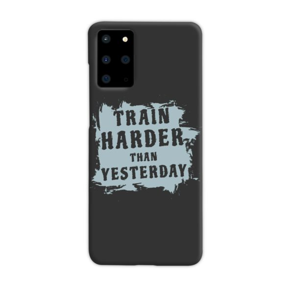 Motivational Slogan Train Harder Than Yesterday Quotes Samsung Galaxy S20 Plus Case