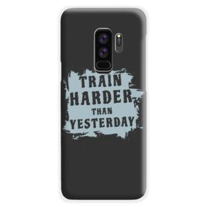 Motivational Slogan Train Harder Than Yesterday Quotes Samsung Galaxy S9 Plus Case